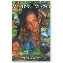 """""""W dżungli miłości"""" Beata Pawlikowska"""